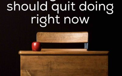 10 Things Schools Should Quit Doing Right Now