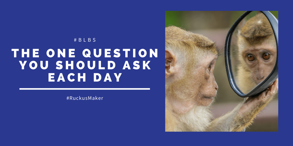 The one question you need to ask each day