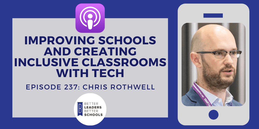 Chris Rothwell: Improving Schools and Creating Inclusive Classrooms with Tech