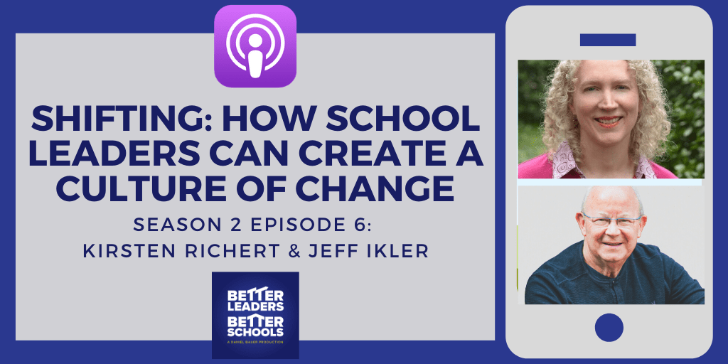 Kirsten Richert & Jeff Ikler: Shifting: How School Leaders Can Create a Culture of Change