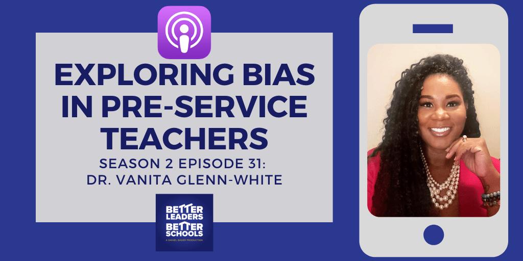 Dr. Vanita Glenn-White:  Exploring bias in pre-service teachers