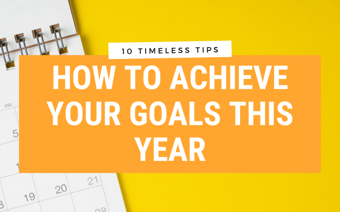 How to achieve your school goals for the year: 10 timeless tips